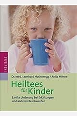 Heiltees für Kinder: Sanfte Linderung bei Erkältungen und anderen Beschwerden Taschenbuch