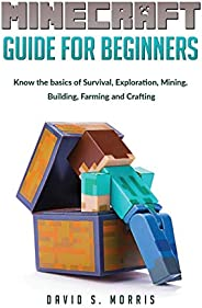 Minecraft Guide for Beginners: Know the basics of survival, exploration, mining, building, farming and craftin