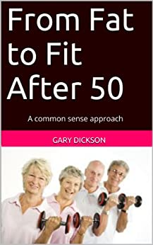 From Fat to Fit After 50 (English Edition) par [Dickson, Gary]