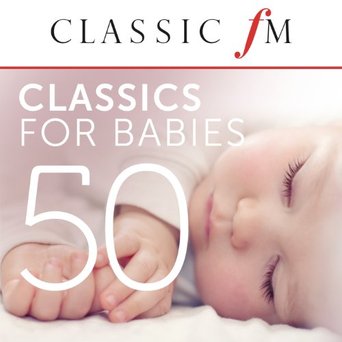 50 Classics For Babies (By Cla...