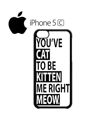 You've Cat To Be Kitten Me Right Meow Hipster Swag Mobile Phone Case Back Cover Hülle Weiß Schwarz for iPhone 5c White Schwarz