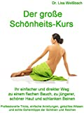 Der große Schönheits-Kurs: Ihr einfacher und direkter Weg zu einem flachen Bauch, zu jüngerer, schöner Haut und schlanken Beinen. Geheime Tricks, Anleitungen, ... echte Geheimtipps der Schönen und Reichen