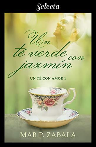 Un té verde con jazmín (Un té con amor 1) por Mar P. Zabala