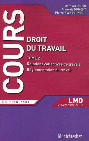 Droit du travail : Tome 2, Relations collectives de travail, réglementation du travail 2e semestre L3 par Bernard Bossu