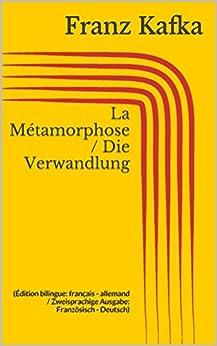 La Métamorphose / Die Verwandlung (Édition bilingue: français - allemand / Zweisprachige Ausgabe: Französisch - Deutsch) par [Kafka, Franz]