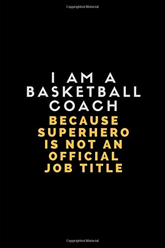 I Am A Basketball Coach Because Superhero Is Not An Official Job Title: Customised Journal For Writing Basketball Notes por WorkLives WorkVibes
