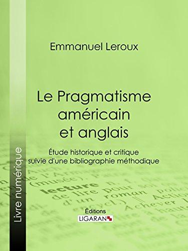 Le Pragmatisme américain et anglais: Étude historique et critique suivie d'une bibliographie méthodique par Emmanuel Leroux
