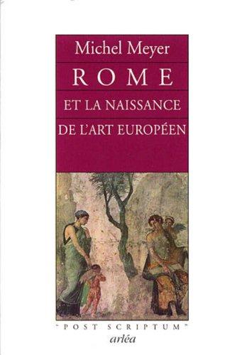 Rome et la naissance de l'art européen : Peinture, littérature, architecture et sculpture par Michel Meyer