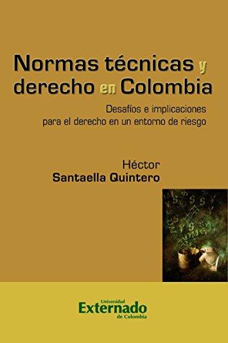 Normas técnicas y derecho en Colombia: Desafíos e implicaciones para el derecho en un entorno de riesgo