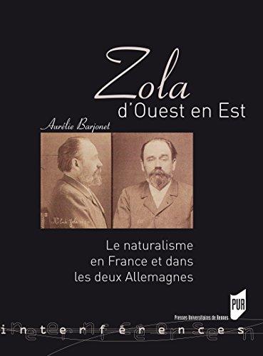 Zola d'Ouest en Est: Le naturalisme en France et dans les deux Allemagnes (Interférences) par Aurélie Barjonet