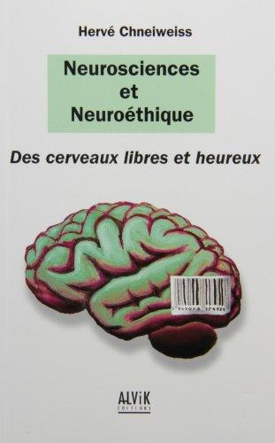 Neurosciences et neuroéthique, des cerveaux libres et heureux par Hervé Chneiweiss
