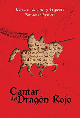 Cantar del Dragón Rojo (Cantares de Amor y de Guerra nº 1) por Fernando Aguirre Ramírez