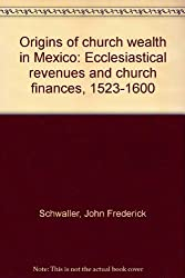 Origins of church wealth in Mexico: Ecclesiastical revenues and church finances, 1523-1600