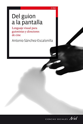 Del guion a la pantalla : lenguaje visual para guionistas y directores de cine por Antonio Sánchez-Escalonilla