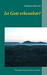 Ist Gott erkennbar?: Philosophische Fragen und Antworten zu Gott