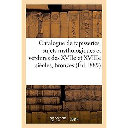 Catalogue de belles tapisseries, sujets mythologiques et verdures des XVIIe et XVIIIe siècles: bronzes d'art et d'ameublement, objets japonais, curiosités