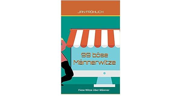 99 Böse Männerwitze Fiese Witze über Männer Ebook Jan Fröhlich
