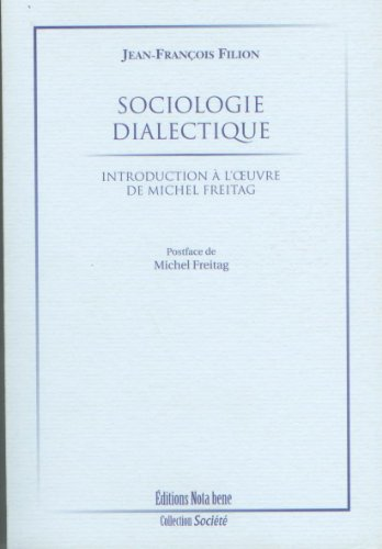 Sociologie dialectique Introduction à l'oeuvre de Michel Freitag