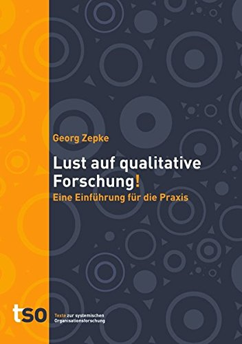 Lust auf qualitative Forschung: Eine Einführung für die Praxis