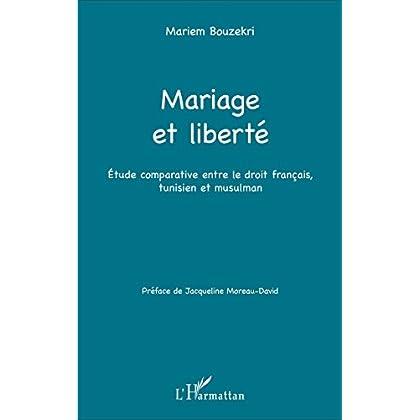 Mariage et liberté: Étude comparative entre le droit français, tunisien et musulman