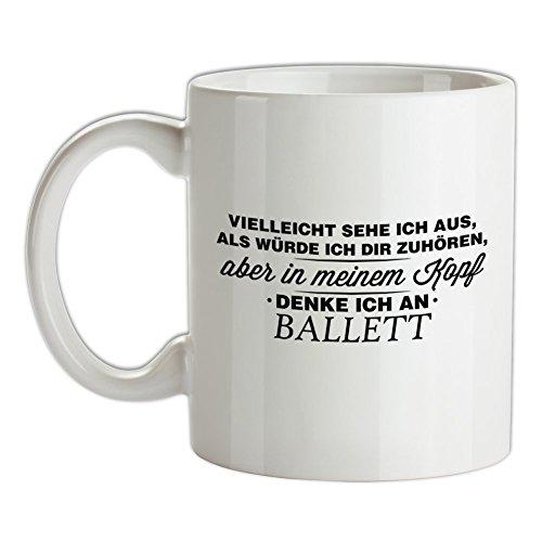 Vielleicht sehe ich aus als würde ich dir zuhören aber in meinem Kopf denke ich an Ballett - Bedruckte Kaffee- und (Kostüme Ballett Witzige)