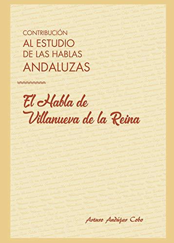 Contribución al estudio de las hablas andaluzas: el habla de Villanueva de la Reina