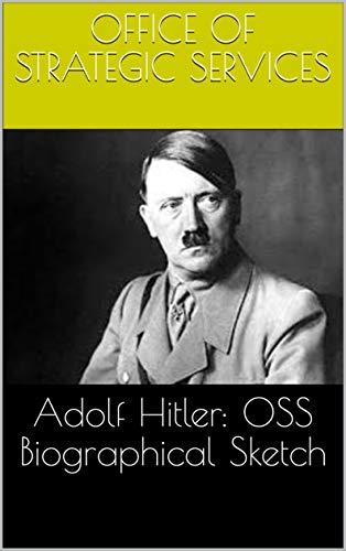 Adolf Hitler: OSS Biographical Sketch (English Edition)