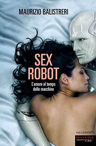 SEX ROBOT: L\' AMORE AL TEMPO DELLE MACCHINE