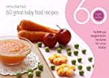 60 Great Baby Food Recipes : Nutritious Vegetarian Recipes for your Baby