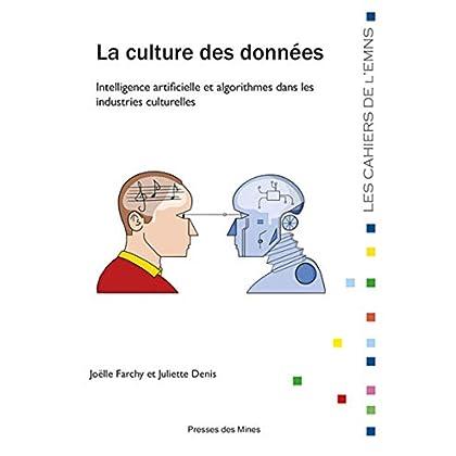 La culture des données: Intelligence artificielle et algorithmes dans les industries culturelles