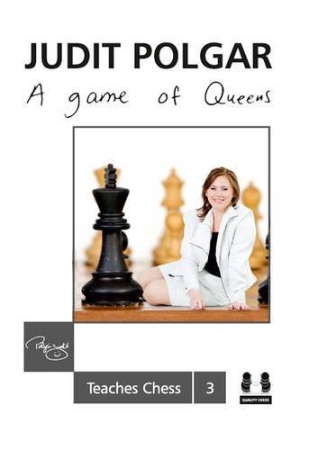 Game of Queens: Judit Polgar Teaches Chess 3 (Judit Polgar Teache Chess)