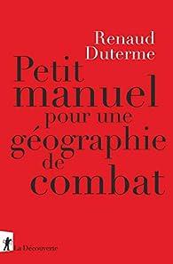 Petit manuel pour une géographie de combat par Renaud Duterme