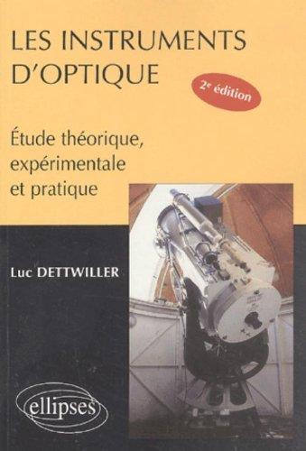 Les instruments d'optique. Etude théorique, expérimentale et pratique, 2ème édition