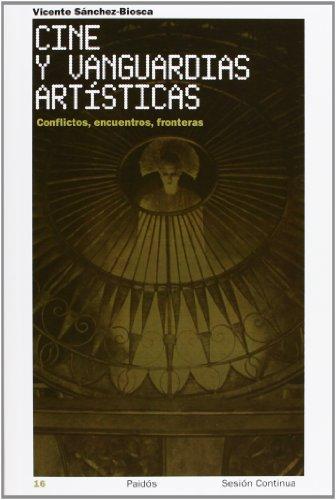Cine y vanguardias artísticas: Conflictos, encuentros, fronteras (Sesión Continua) por Vicente Sánchez-Biosca