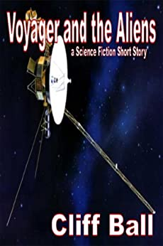 Voyager and the Aliens: A Science Fiction Short Story by [Ball, Cliff]