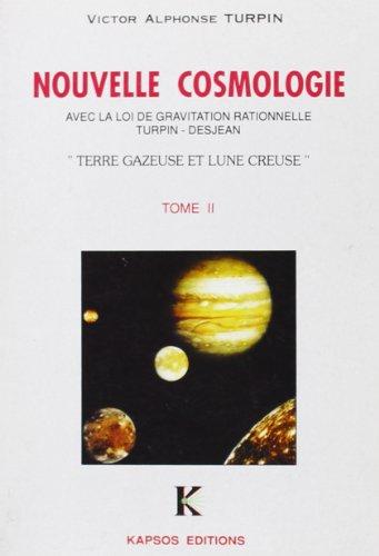 Une nouvelle cosmologie: Avec la loi de la gravitation rationnelle de Turpin-Desjean
