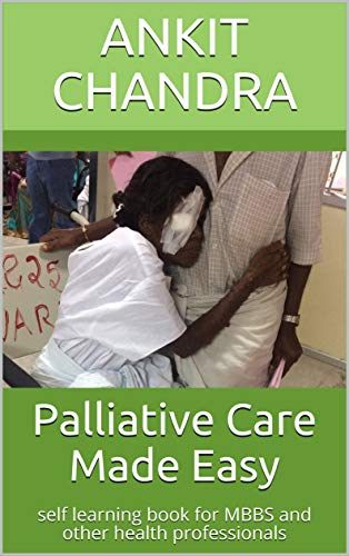 Palliative Care Made Easy: self learning book for MBBS and other health professionals (1) (English Edition)