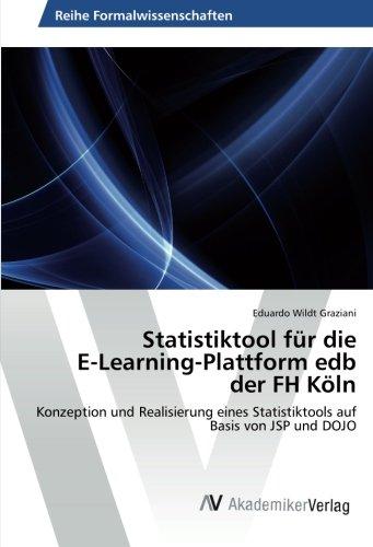 Statistiktool für die E-Learning-Plattform edb der FH Köln: Konzeption und Realisierung eines Statistiktools auf Basis von JSP und DOJO