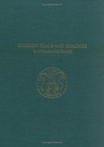 Gordion Seals and Sealings: Individuals and Society (University Museum Monograph)
