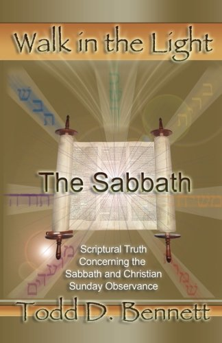 The Sabbath: Scriptural Truth Concerning the Sabbath and Christian Sunday Observance: Volume 8 (Walk in the Light)