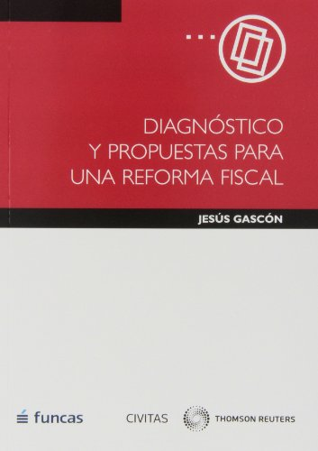 Diagnóstico y Propuestas para una Reforma Fiscal (Monografía) por Jesús Gascón Catalán