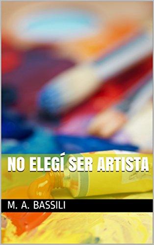 No elegí ser artista por M. A. Bassili