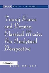 Touraj Kiaras and Persian Classical Music: An Analytical Perspective (SOAS Musicology Series)
