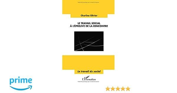 864a3c37727 Amazon.fr - Le travail social à l épreuve de la rencontre - Charline  Olivier - Livres
