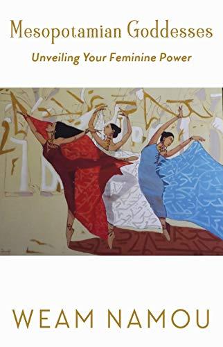 Mesopotamian Goddesses: Unveiling Your Feminine Power (English Edition)