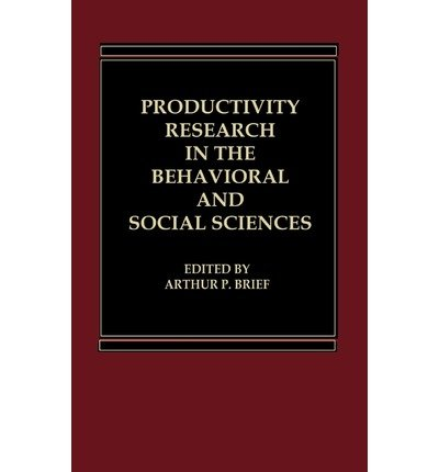 By Brief, Arthur P. ( Author ) [ Productivity Research in the Behavioral and Social Sciences By May-1984 Hardcover