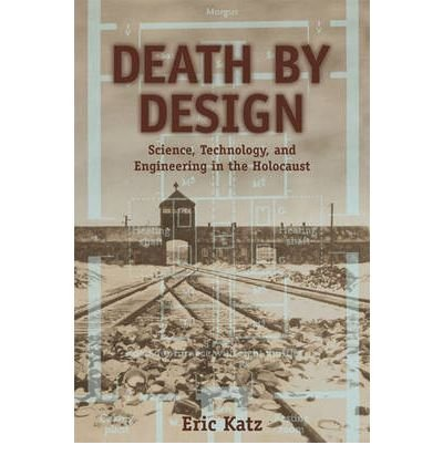 [(Death by Design: Science, Technology, and Engineering in Nazi Germany)] [Author: Eric Katz] published on (January, 2006)