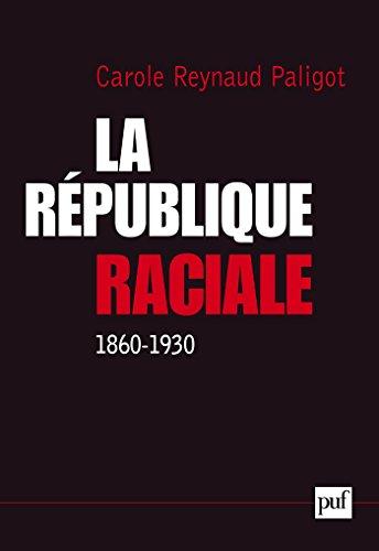 IAD - La République raciale (1860-1930): Paradigme social et idéologie républicaine, 1860-1930 (Science histoire et société)