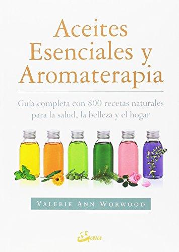 Aceites esenciales y aromaterapia. Guía completa con 800 recetas naturales para la salud, la belleza y el hogar (Salud natural) por Valerie Ann Worwood