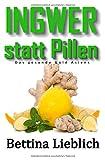 INGWER statt Pillen: Das gesunde Gold Asiens (Für mehr Lebensqualität, Band 1) -